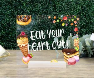eat your heart out acrylic cake table sign e