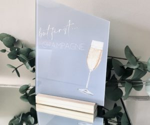 But First, Champagne Table Sign